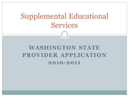 WASHINGTON STATE PROVIDER APPLICATION 2010-2011 Supplemental Educational Services.