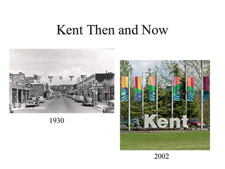 Kent Then and Now 2002 1930. View of Kent Early 1900 2002.
