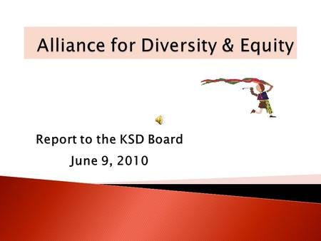 Report to the KSD Board June 9, 2010. Provide Kent School District the necessary guidance and assistance to create an equitable, academically enriching,