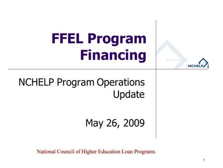 FFEL Program Financing NCHELP Program Operations Update May 26, 2009 1.