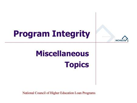 Miscellaneous Topics Program Integrity. Evaluating the Validity of High School Diplomas.