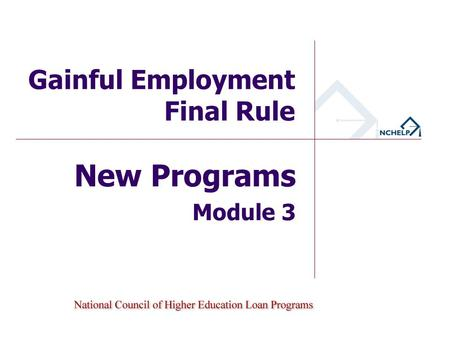 New Programs Module 3 Gainful Employment Final Rule.
