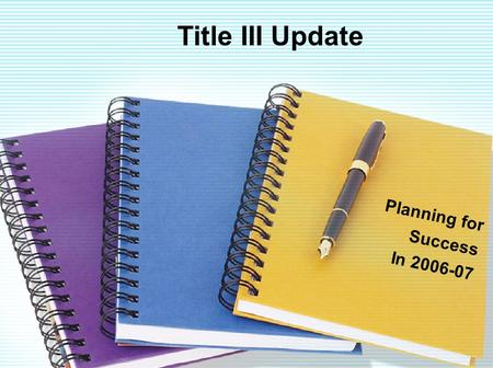 Title III Update Planning for Success In 2006-07.