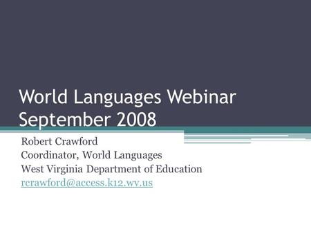 World Languages Webinar September 2008 Robert Crawford Coordinator, World Languages West Virginia Department of Education