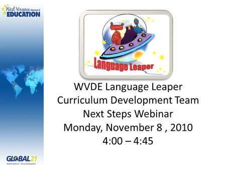 WVDE Language Leaper Curriculum Development Team Next Steps Webinar Monday, November 8, 2010 4:00 – 4:45.
