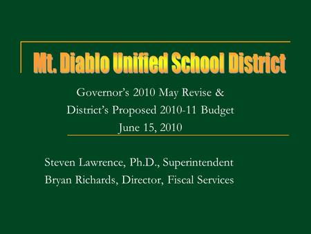 Governors 2010 May Revise & Districts Proposed 2010-11 Budget June 15, 2010 Steven Lawrence, Ph.D., Superintendent Bryan Richards, Director, Fiscal Services.
