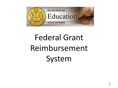 Federal Grant Reimbursement System 1. Welcome In this webinar, we are going to address the following issues: Phase One: Cash Management Close-out Phase.