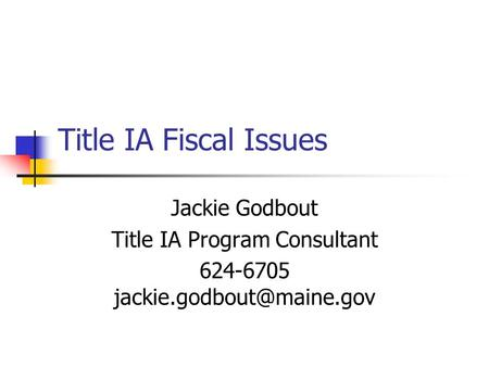 Title IA Fiscal Issues Jackie Godbout Title IA Program Consultant
