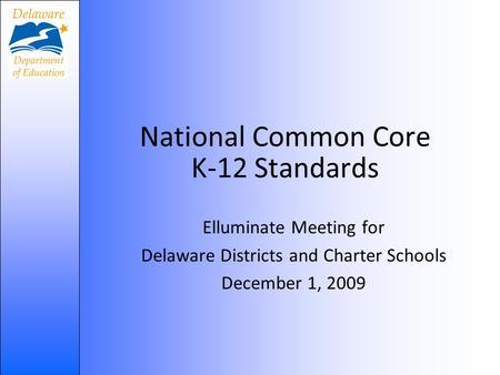 National Common Core K-12 Standards Elluminate Meeting for Delaware Districts and Charter Schools December 1, 2009.