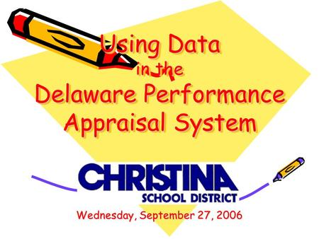 Using Data in the Delaware Performance Appraisal System Wednesday, September 27, 2006.