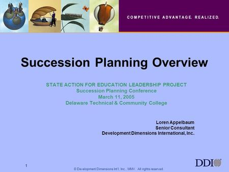 1 © <strong>Development</strong> Dimensions Intl, Inc., MMV. All rights reserved. 1 <strong>Succession</strong> Planning Overview STATE ACTION FOR EDUCATION <strong>LEADERSHIP</strong> PROJECT <strong>Succession</strong>.