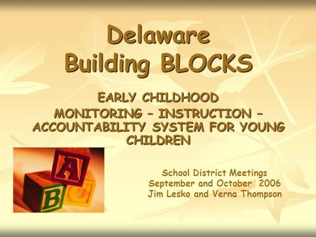 Delaware Building BLOCKS EARLY CHILDHOOD MONITORING – INSTRUCTION – ACCOUNTABILITY SYSTEM FOR YOUNG CHILDREN School District Meetings September and October.
