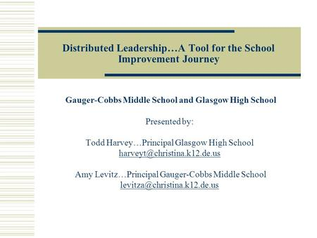 Distributed Leadership…A Tool for the School Improvement Journey Gauger-Cobbs Middle School and Glasgow High School Presented by: Todd Harvey…Principal.