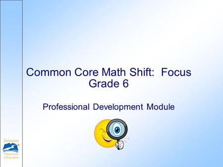 Professional Development Module Common Core Math Shift: Focus Grade 6.