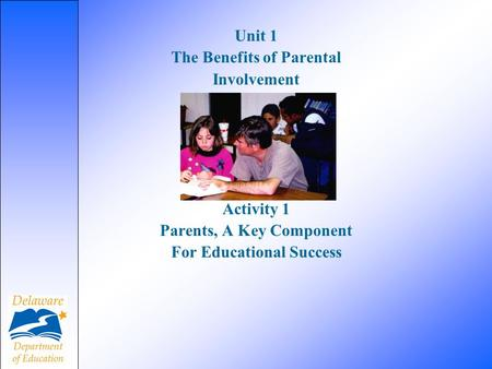 Unit 1 The Benefits of Parental Involvement Activity 1 Parents, A Key Component For Educational Success.