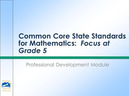 Common Core State Standards for Mathematics: Focus at Grade 5 Professional Development Module.
