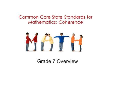 Common Core State Standards for Mathematics: Coherence Grade 7 Overview.
