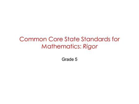 Common Core State Standards for Mathematics: Rigor Grade 5.