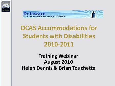 DCAS Accommodations for Students with Disabilities 2010-2011 Training Webinar August 2010 Helen Dennis & Brian Touchette.