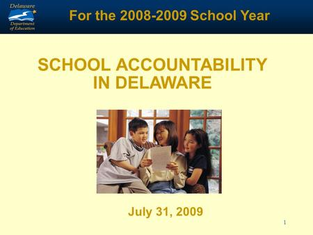 1 SCHOOL ACCOUNTABILITY IN DELAWARE July 31, 2009 For the 2008-2009 School Year.