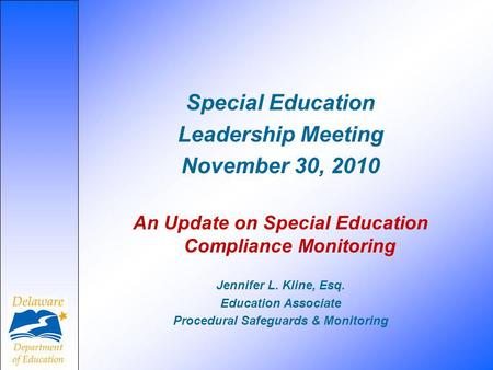 Special Education Leadership Meeting November 30, 2010 An Update on Special Education Compliance Monitoring Jennifer L. Kline, Esq. Education Associate.