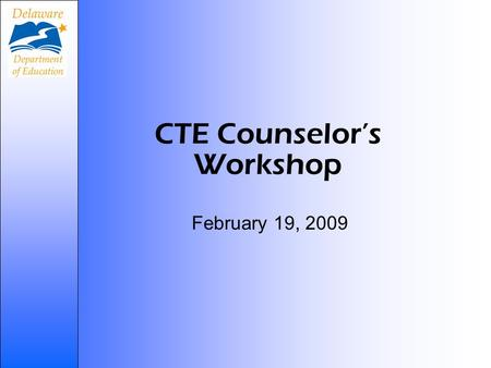 CTE Counselors Workshop February 19, 2009. Agenda New CTE social marketing materials Pathway Definitions New codes for CTE pathways FAQs around CTE data.