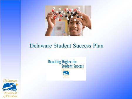Delaware Student Success Plan. This year, the Delaware Department of Education is introducing Student Success Plans (SSPs), a new program designed to.