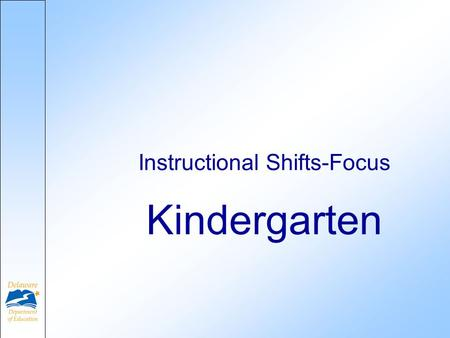 Kindergarten Instructional Shifts-Focus. Why Common Core? Initiated by the National Governors Association (NGA) and Council of Chief State School Officers.