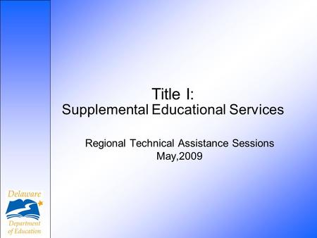 Title I: Supplemental Educational Services Regional Technical Assistance Sessions May,2009.