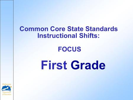 First Grade Common Core State Standards Instructional Shifts: FOCUS.