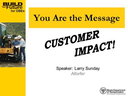 For DBEs You Are the Message Speaker: Larry Sunday Altorfer.