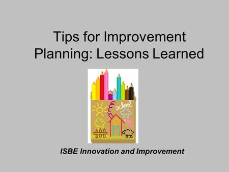 Tips for Improvement Planning: Lessons Learned ISBE Innovation and Improvement.