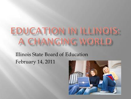 Illinois State Board of Education February 14, 2011.