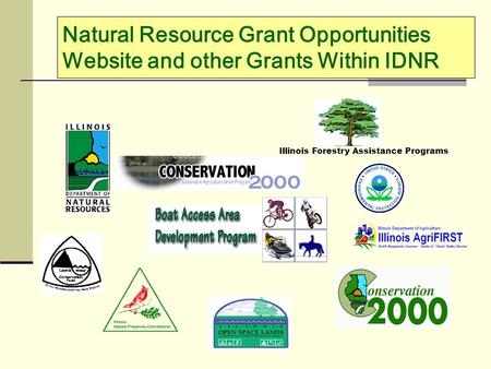 Natural Resource Grant Opportunities Website and other Grants Within IDNR Illinois Forestry Assistance Programs.