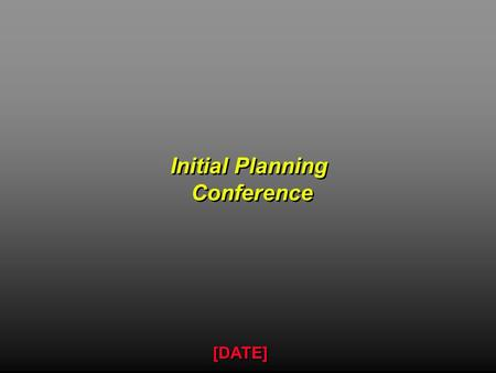 Initial Planning Conference Initial Planning Conference [DATE]