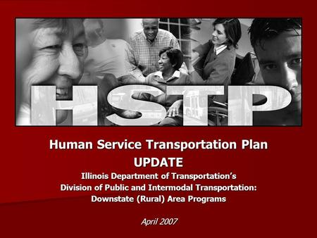 Human Service Transportation Plan UPDATE Illinois Department of Transportations Division of Public and Intermodal Transportation: Downstate (Rural) Area.