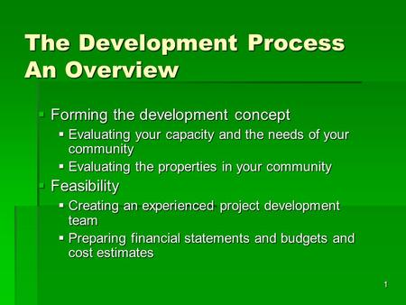 1 The Development Process An Overview Forming the development concept Forming the development concept Evaluating your capacity and the needs of your community.