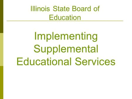 Implementing Supplemental Educational Services Illinois State Board of Education.