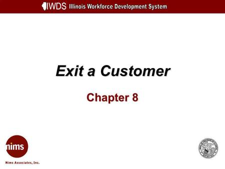 Exit a Customer Chapter 8. Exit a Customer 8-2 Objectives Perform exit summary process consisting of the following steps: Review service records Close.