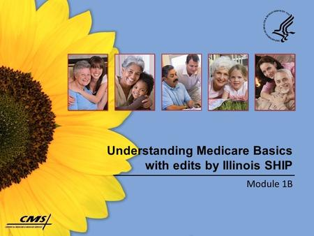 Understanding Medicare Basics with edits by Illinois SHIP Module 1B.