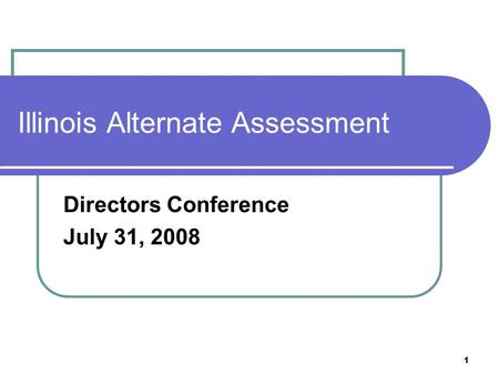 1 Illinois Alternate Assessment Directors Conference July 31, 2008.