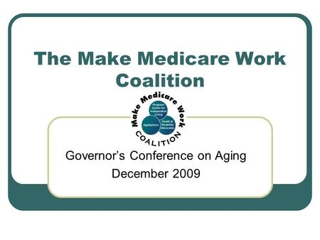 The Make Medicare Work Coalition Governors Conference on Aging December 2009.