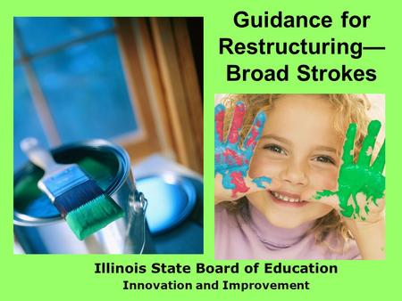 Guidance for Restructuring Broad Strokes Illinois State Board of Education Innovation and Improvement.