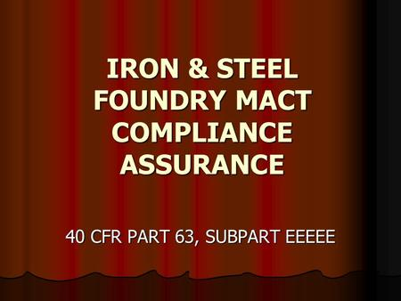 IRON & STEEL FOUNDRY MACT COMPLIANCE ASSURANCE