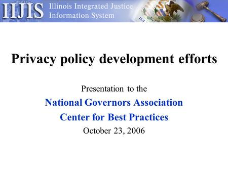 Privacy policy development efforts Presentation to the National Governors Association Center for Best Practices October 23, 2006.