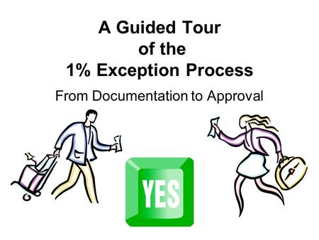 A Guided Tour of the 1% Exception Process From Documentation to Approval.