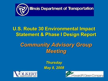 U.S. Route 30 Environmental Impact Statement & Phase I Design Report Community Advisory Group Meeting Thursday May 8, 2008.