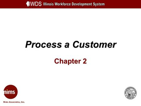 Process a Customer Chapter 2. Process a Customer 2-2 Objectives Understand what defines a Customer Learn how to check for an existing Customer Learn how.