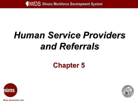 Human Service Providers and Referrals Chapter 5. Human Service Providers and Referrals 5-2 Objectives Demonstrate the process for entering a Human Service.