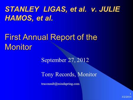 3/2/2014 1 STANLEY LIGAS, et al. v. JULIE HAMOS, et al. First Annual Report of the Monitor September 27, 2012 Tony Records, Monitor